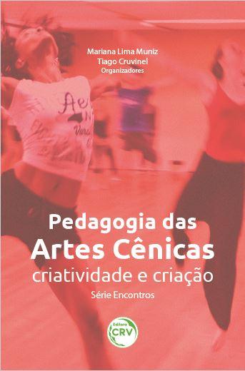 Capa do livro: PEDAGOGIA DAS ARTES CÊNICAS:<br> criatividade e criação, volume 2