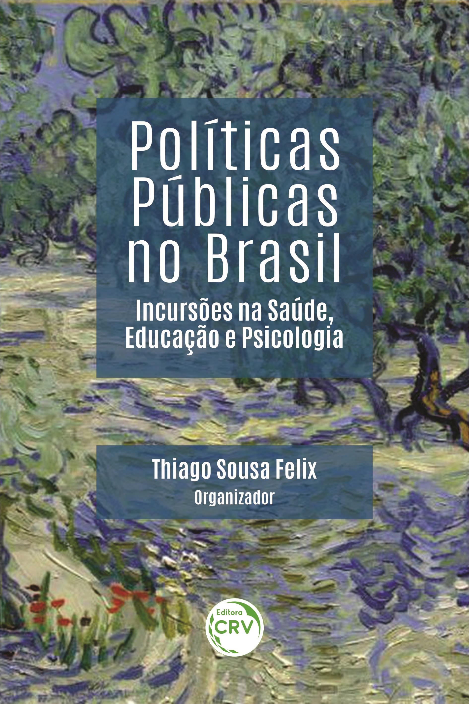 Capa do livro: POLÍTICAS PÚBLICAS NO BRASIL:<br> incursões na Saúde, Educação e Psicologia
