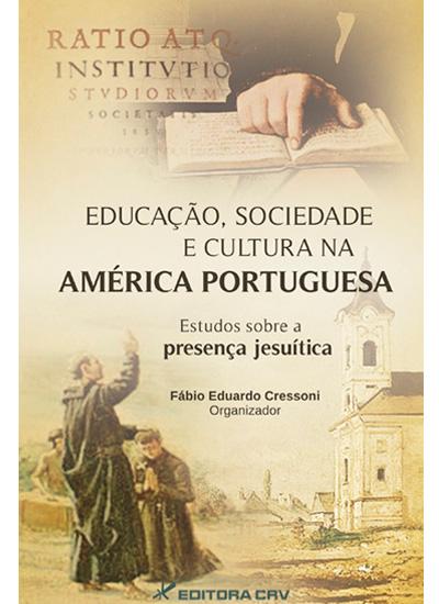 Capa do livro: EDUCAÇÃO, SOCIEDADE E CULTURA NA AMÉRICA PORTUGUESA<br>estudos sobre a presença jesuítica