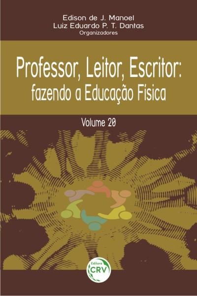 Capa do livro: PROFESSOR, LEITOR, ESCRITOR:<br> fazendo a educação física<br> Volume 20