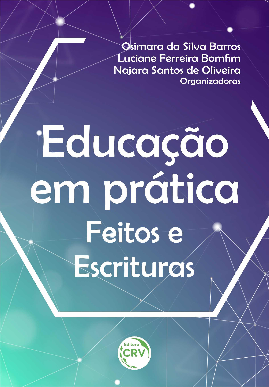 Capa do livro: EDUCAÇÃO EM PRÁTICA: <br>feitos e escrituras