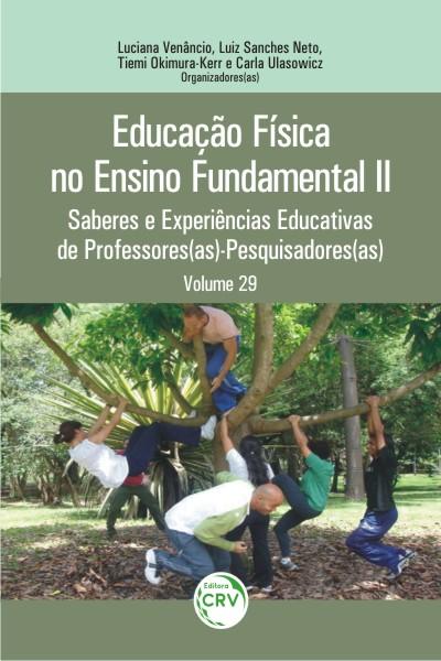 Capa do livro: EDUCAÇÃO FÍSICA NO ENSINO FUNDAMENTAL II:<br> saberes e experiências educativas de professores(as) – pesquisadores(as)<br> Volume 29