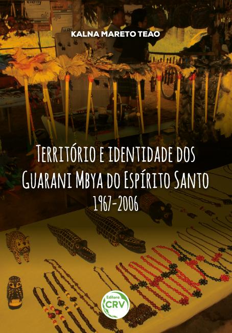 Capa do livro: TERRITÓRIO E IDENTIDADE DOS GUARANI MBYA DO ESPÍRITO SANTO (1967-2006)