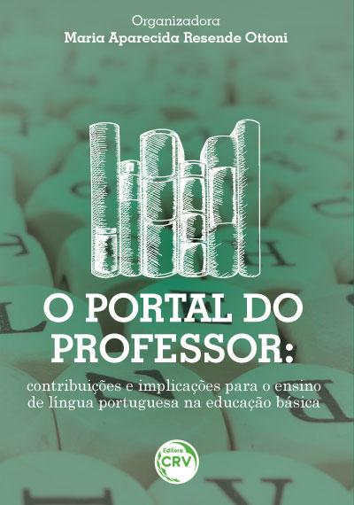 Capa do livro: O PORTAL DO PROFESSOR:<br>contribuições e implicações para o ensino de língua portuguesa na educação básica