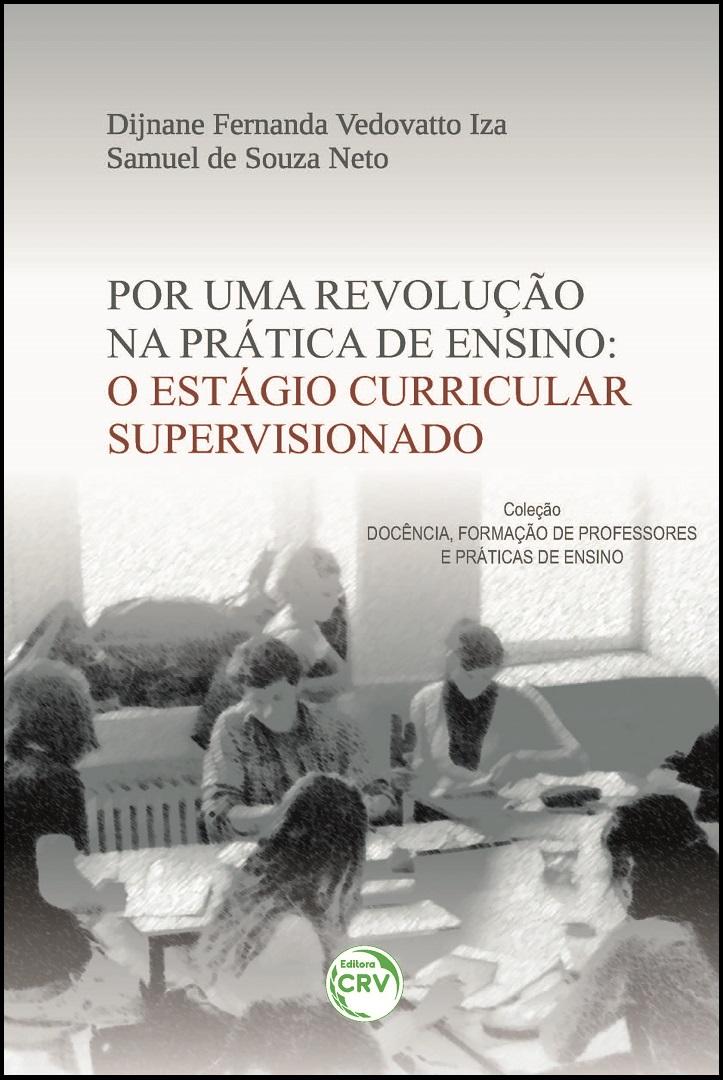 Capa do livro: POR UMA REVOLUÇÃO NA PRÁTICA DE ENSINO: <br>o estágio curricular supervisionado