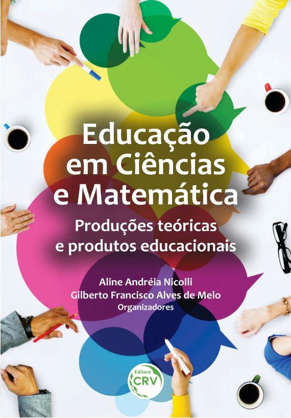 Capa do livro: EDUCAÇÃO EM CIÊNCIAS E MATEMÁTICA:<br> produções teóricas e produtos educacionais