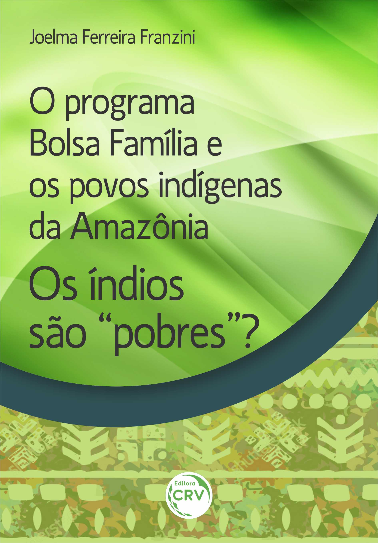 """Capa do livro: O PROGRAMA BOLSA FAMÍLIA E OS POVOS INDÍGENAS DA AMAZÔNIA:<br> Os índios são """"pobres""""?"""