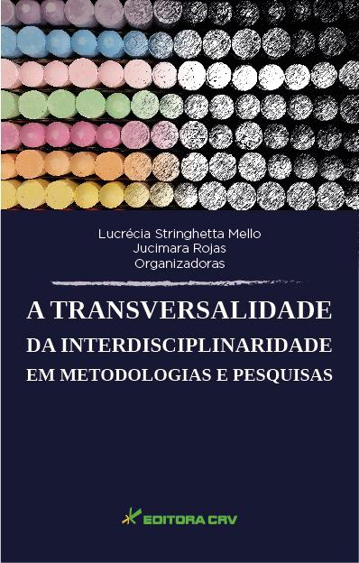 Capa do livro: A TRANSVERSALIDADE DA INTERDISCIPLINARIDADE EM METODOLOGIAS E PESQUISAS