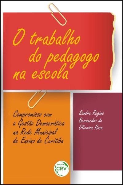 Capa do livro: O TRABALHO DO PEDAGOGO NA ESCOLA:<br>compromisso com a gestão democrática na rede municipal de ensino de Curitiba