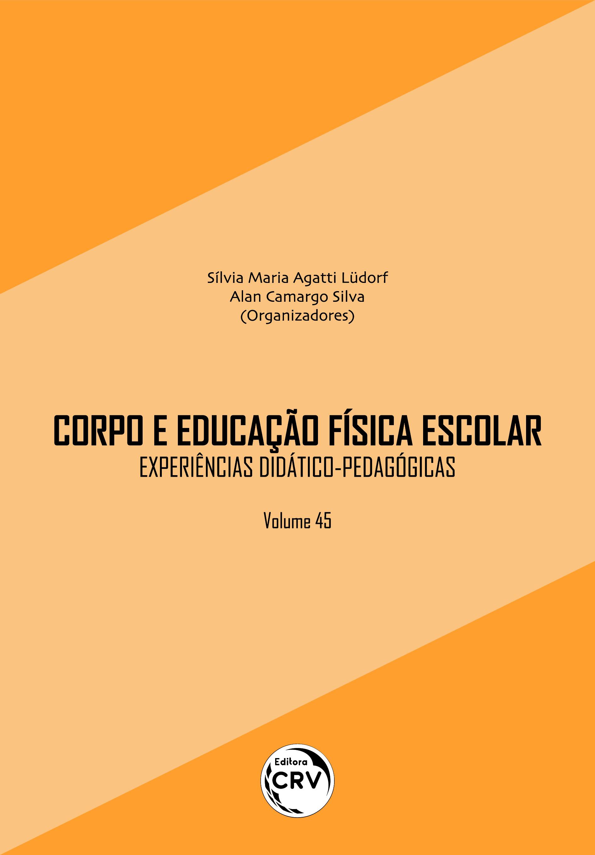 Capa do livro: CORPO E EDUCAÇÃO FÍSICA ESCOLAR:<br> experiências didático-pedagógicas<br> Volume 45