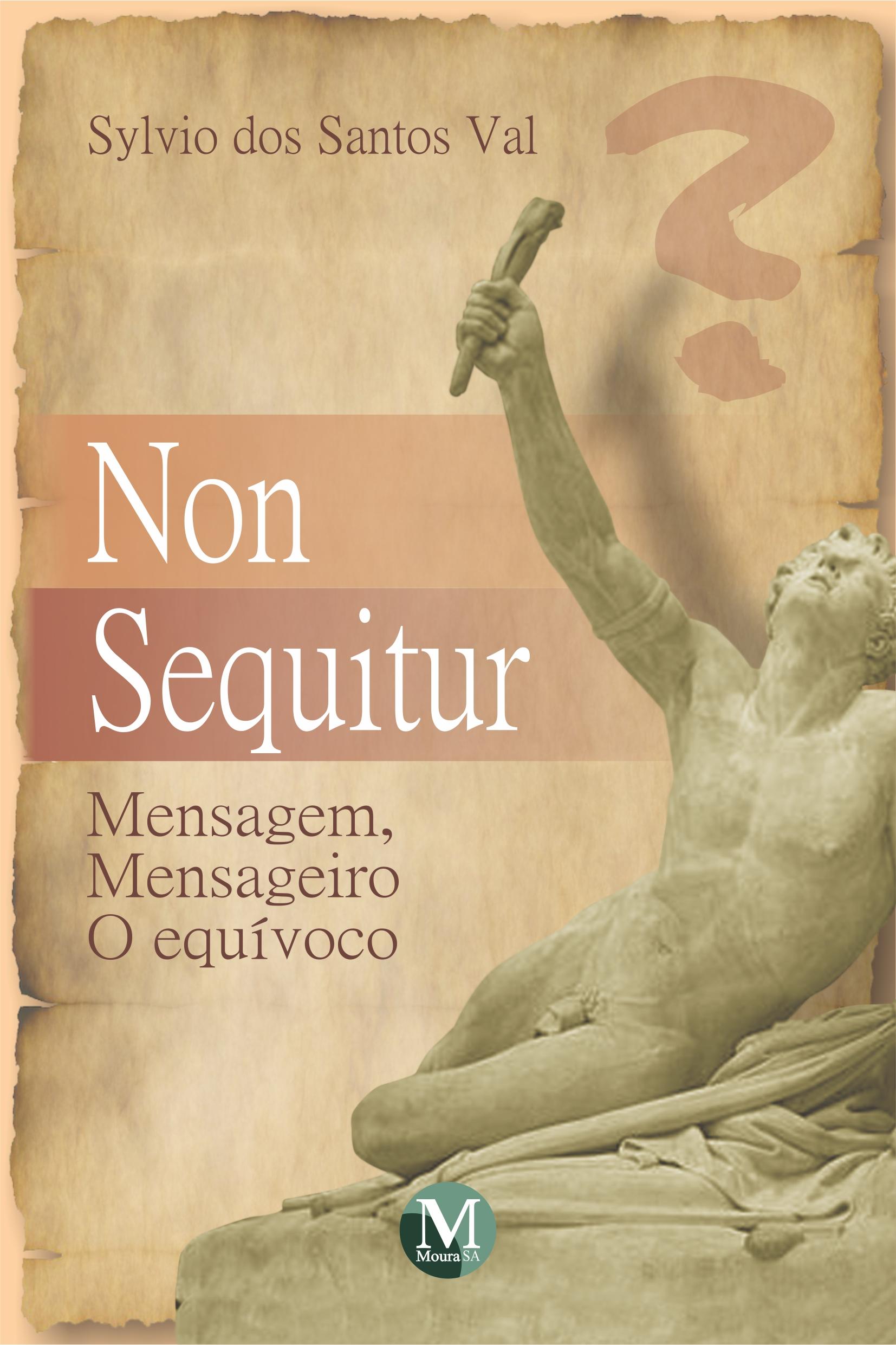Capa do livro: NON SEQUITUR:<br> mensagem, mensageiro o equívoco