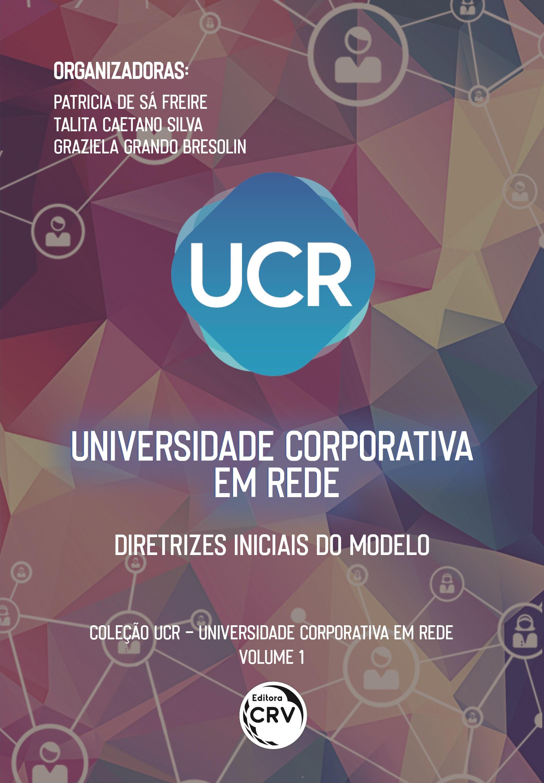 Capa do livro: UNIVERSIDADE CORPORATIVA EM REDE: <br>diretrizes iniciais do modelo <br> Coleção UCR – Universidade Corporativa em Rede<br> Volume 1