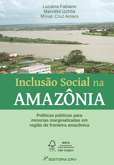 Capa do livro: INCLUSÃO SOCIAL NA AMAZÔNIA:<BR>políticas públicas para minorias marginalizadas em região da fronteira amazônica