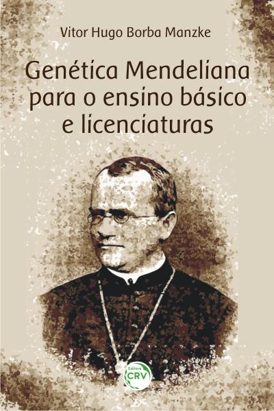 Capa do livro: GENÉTICA MENDELIANA PARA O ENSINO BÁSICO E LICENCIATURAS
