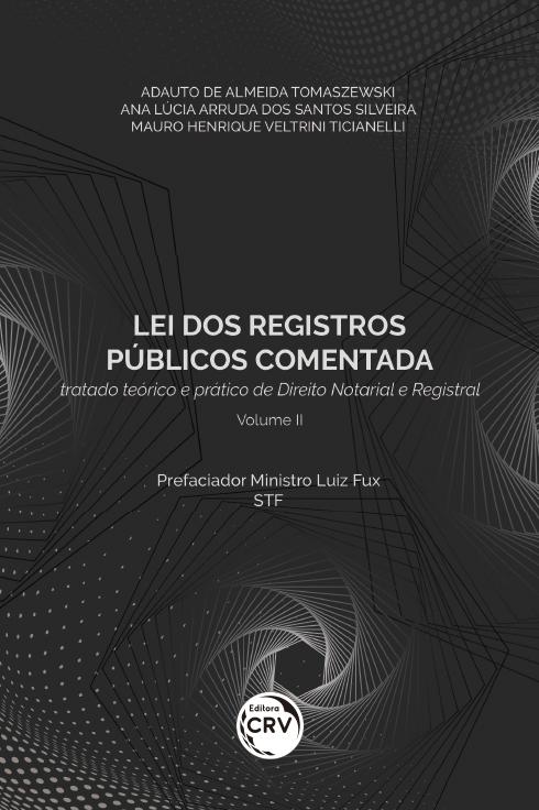 Capa do livro: LEI DOS REGISTROS PÚBLICOS COMENTADA: <br>tratado teórico e prático de Direito Notarial e Registral <br>Volume II