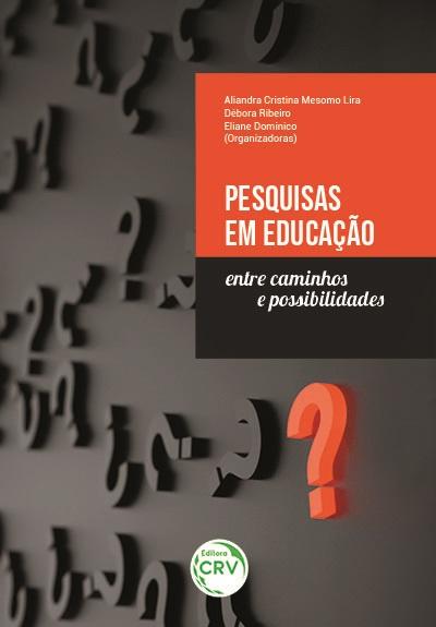 Capa do livro: PESQUISAS EM EDUCAÇÃO: <br>entre caminhos e possibilidades