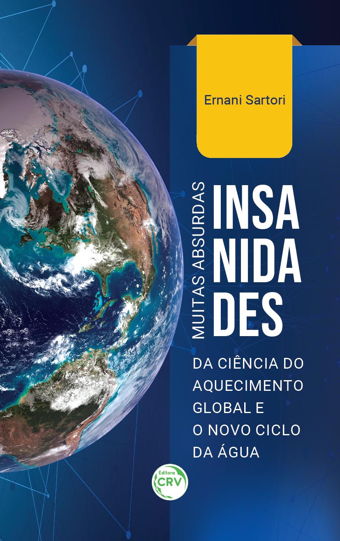 Capa do livro: MUITAS ABSURDAS INSANIDADES DA CIÊNCIA DO AQUECIMENTO GLOBAL E O NOVO CICLO DA ÁGUA