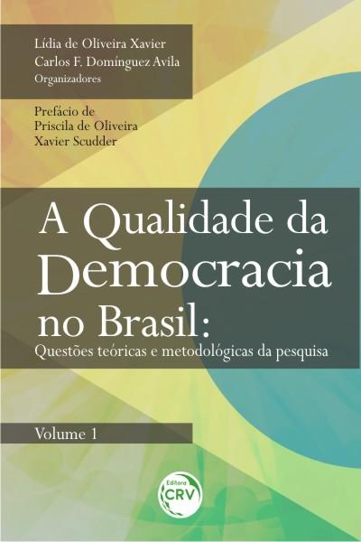 Capa do livro: A QUALIDADE DA DEMOCRACIA NO BRASIL:<br>questões teóricas e metodológicas da pesquisa<br>VOLUME 1
