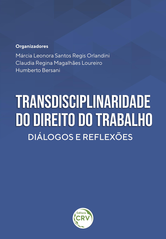 Capa do livro: TRANSDISCIPLINARIDADE DO DIREITO DO TRABALHO:<br> diálogos e reflexões