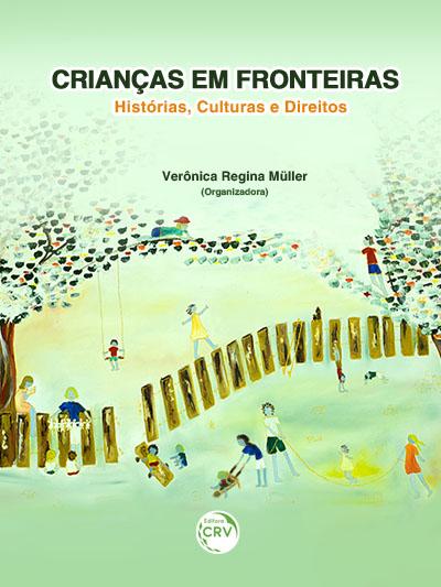 Capa do livro: CRIANÇAS EM FRONTEIRAS:<br> histórias, culturas e direitos