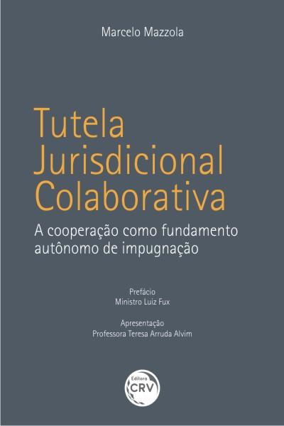Capa do livro: TUTELA JURISDICIONAL COLABORATIVA:<br>a cooperação como fundamento autônomo de impugnação