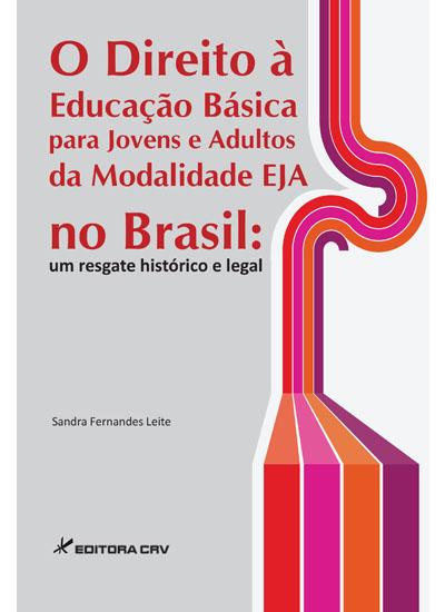 Capa do livro: O DIREITO À EDUCAÇÃO BÁSICA PARA JOVENS E ADULTOS DA MODALIDADE EJA NO BRASIL: <br>um resgate histórico e legal