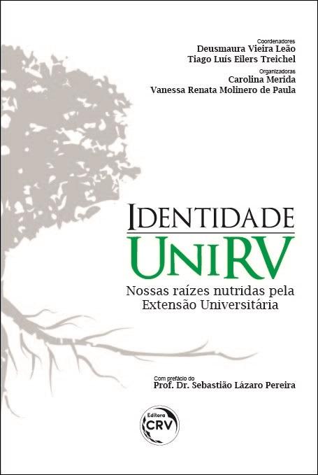 Capa do livro: IDENTIDADE UNIRV: <br>Nossas raízes nutridas pela Extensão Universitária