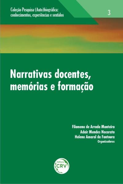 Capa do livro: NARRATIVAS DOCENTES, MEMÓRIAS E FORMAÇÃO<br>Volume 3<br>COLEÇÃO: PESQUISA (AUTO)BIOGRÁFICA:<br>Conhecimentos, experiências e sentidos