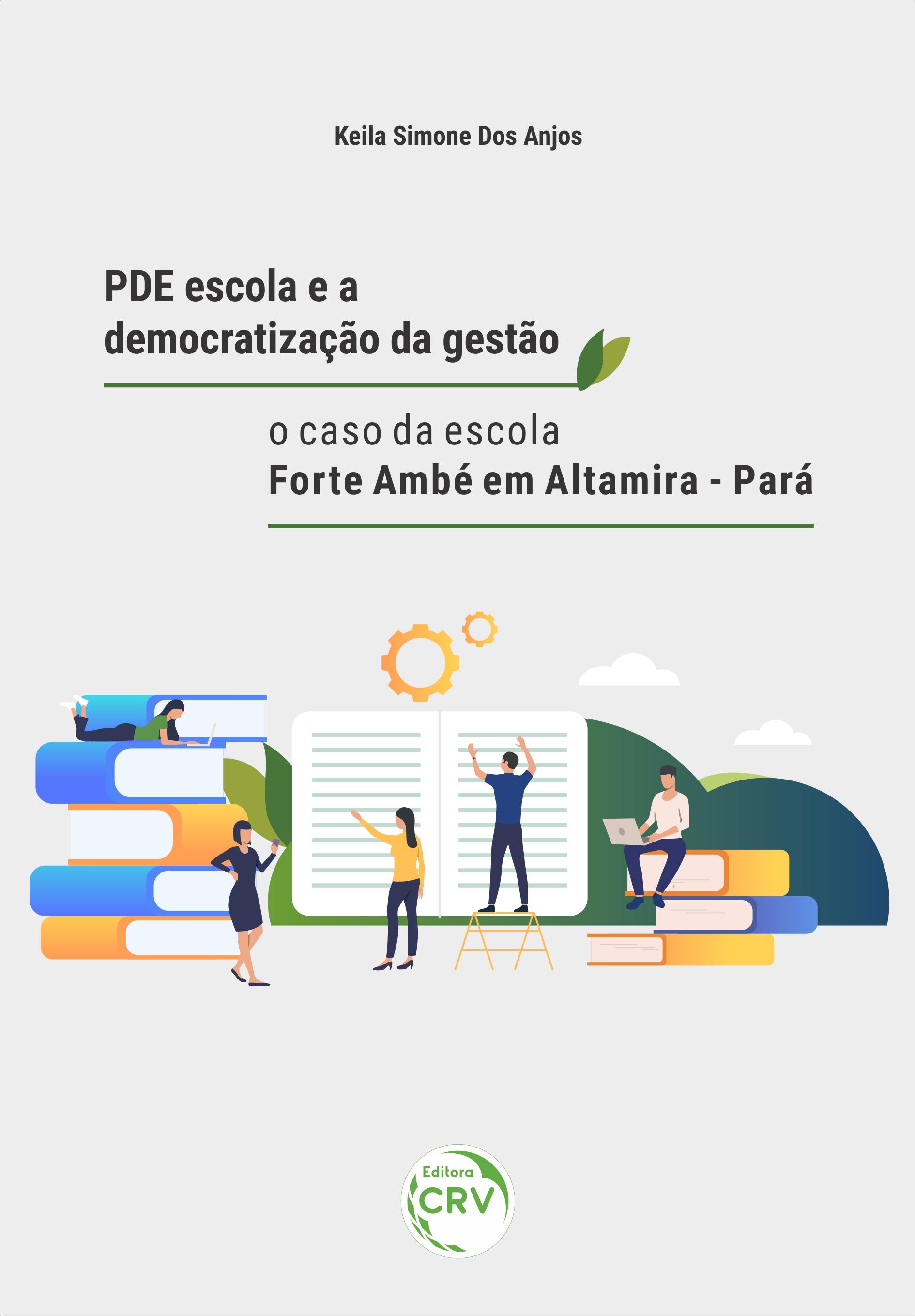 Capa do livro: PDE ESCOLA E A DEMOCRATIZAÇÃO DA GESTÃO: <br>o caso da escola Forte Ambé em Altamira – Pará