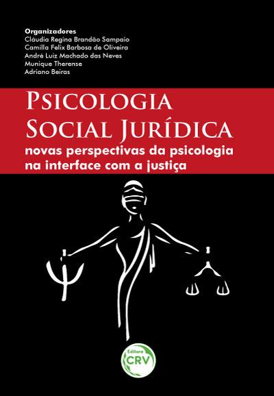 Capa do livro: PSICOLOGIA SOCIAL JURÍDICA: <br> Novas perspectivas da psicologia na interface com a justiça