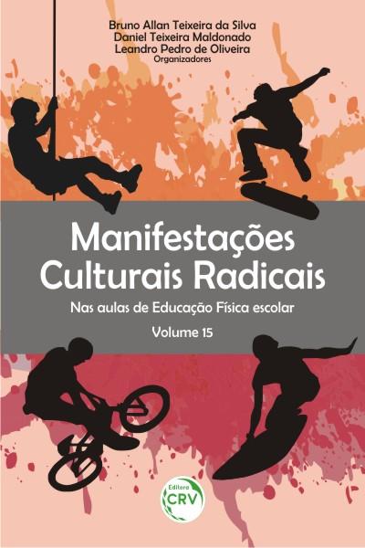 Capa do livro: MANIFESTAÇÕES CULTURAIS RADICAIS NAS AULAS DE EDUCAÇÃO FÍSICA ESCOLAR<br>Volume 15