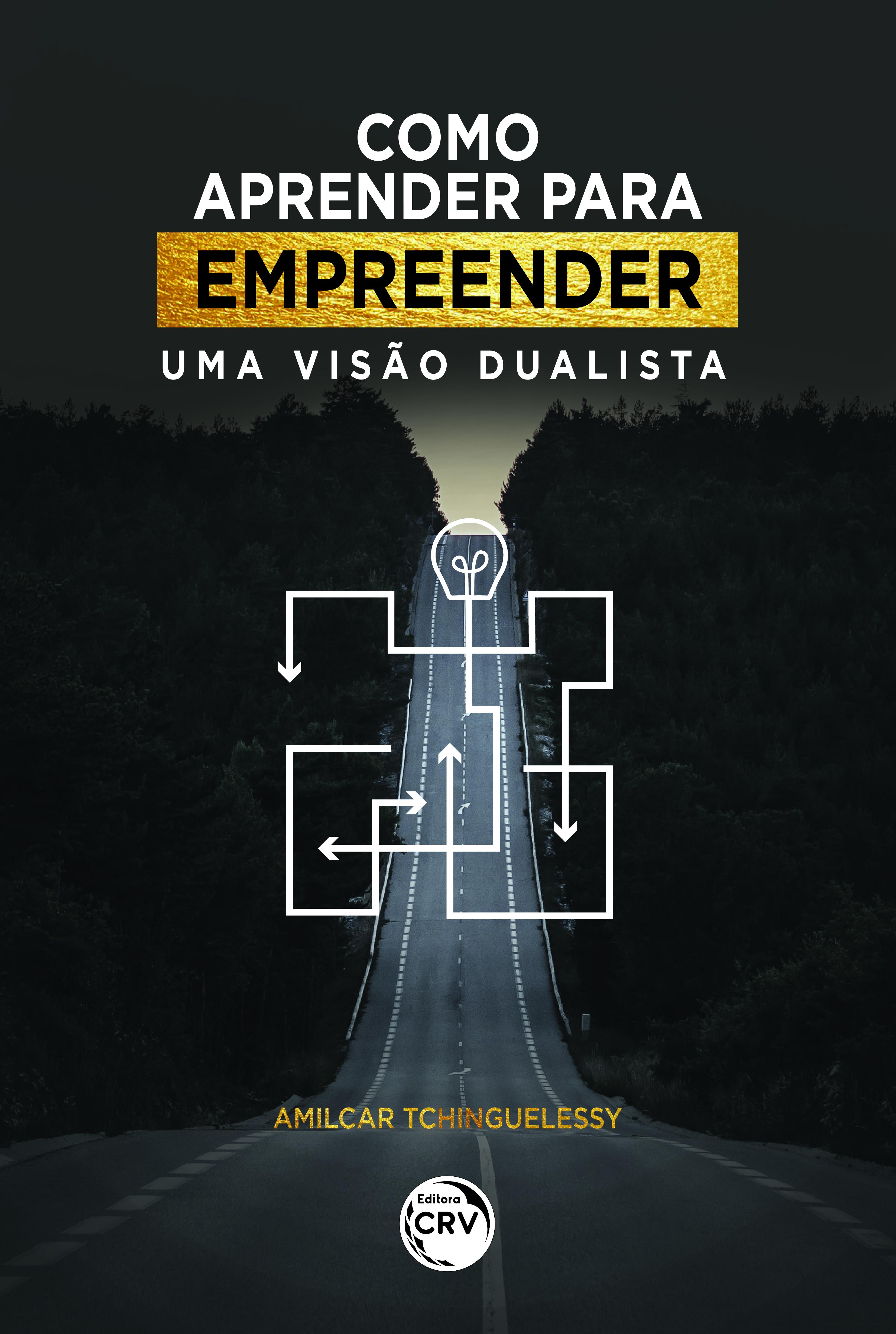 Capa do livro: COMO APRENDER PARA EMPREENDER:<br> uma visão dualista