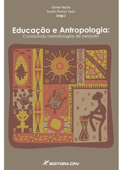Capa do livro: EDUCAÇÃO E ANTROPOLOGIA:<br>construindo metodologias de pesquisa