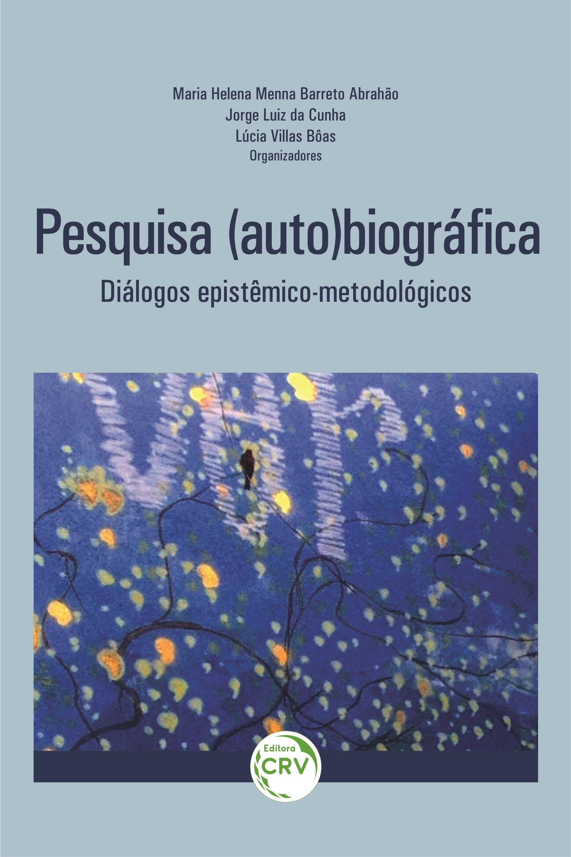 Capa do livro: PESQUISA (AUTO)BIOGRÁFICA: <br>DIÁLOGOS EPISTÊMICO-METODOLÓGICOS