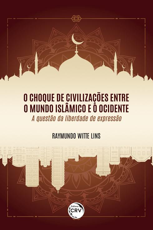 Capa do livro: O CHOQUE DE CIVILIZAÇÕES ENTRE O MUNDO ISLÂMICO E O OCIDENTE: <br>a questão da liberdade de expressão
