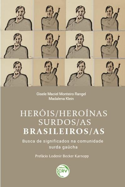 Capa do livro: HERÓIS/HEROÍNAS SURDOS/AS BRASILEIROS/AS: <br>busca de significados na comunidade surda gaúcha