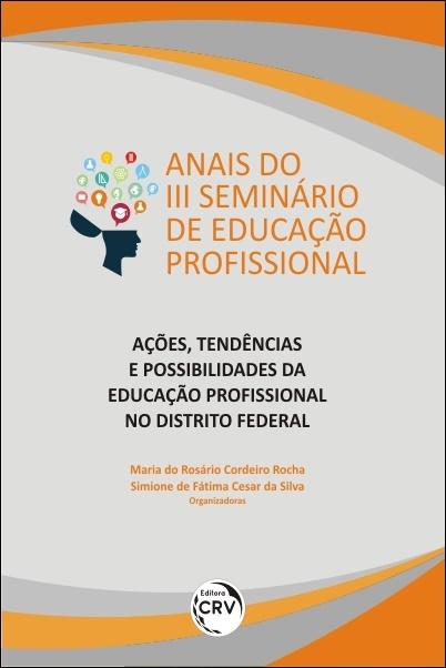 Capa do livro: ANAIS DO III SEMINÁRIO DE EDUCAÇÃO PROFISSIONAL – AÇÕES, TENDÊNCIAS E POSSIBILIDADES DA EDUCAÇÃO PROFISSIONAL NO DISTRITO FEDERAL