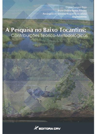 Capa do livro: A PESQUISA NO BAIXO TOCANTINS:<br>contribuições teórico-metodológicas