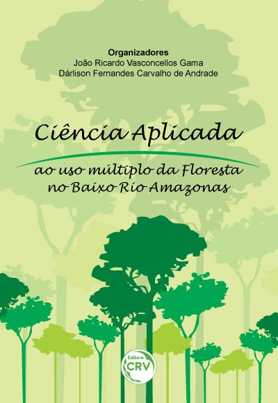 Capa do livro: CIÊNCIA APLICADA AO USO MÚLTIPLO DA FLORESTA NO BAIXO RIO AMAZONAS