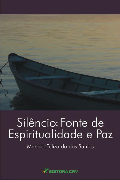 Capa do livro: SILÊNCIO:<br>fonte de espiritualidade e paz