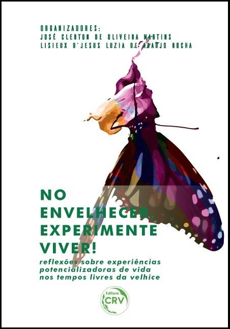 Capa do livro: NO ENVELHECER, EXPERIMENTE VIVER!<br>reflexões sobre experiências potencializadoras de vida nos tempos livres da velhice