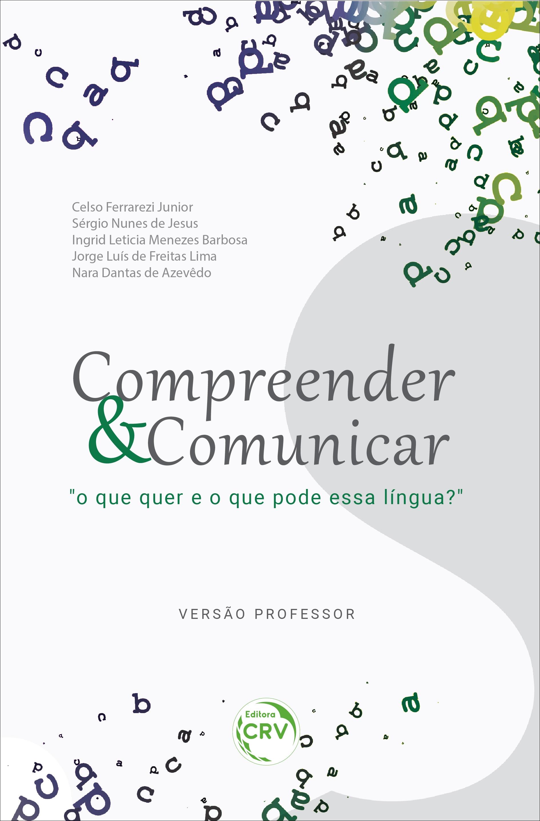 """Capa do livro: COMPREENDER & COMUNICAR """"O que quer e o que pode essa língua?"""" <br> VERSÃO PROFESSOR"""