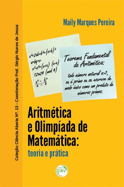 Capa do livro: ARITMÉTICA E OLIMPÍADA DE MATEMÁTICA: <br>teoria e prática<br>COLEÇÃO CIÊNCIAS ABERTA, N° 13