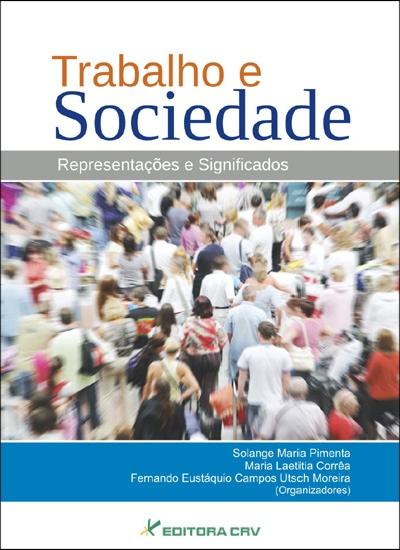Capa do livro: TRABALHO E SOCIEDADE<BR>Representações e Significados
