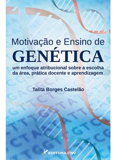 Capa do livro: MOTIVAÇÃO E ENSINO DE GENÉTICA<br>um enfoque atribucional sobre a escolha da área, prática docente e aprendizagem