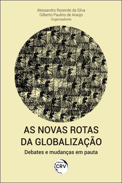 Capa do livro: AS NOVAS ROTAS DA GLOBALIZAÇÃO:  <br>debates e mudanças em pauta