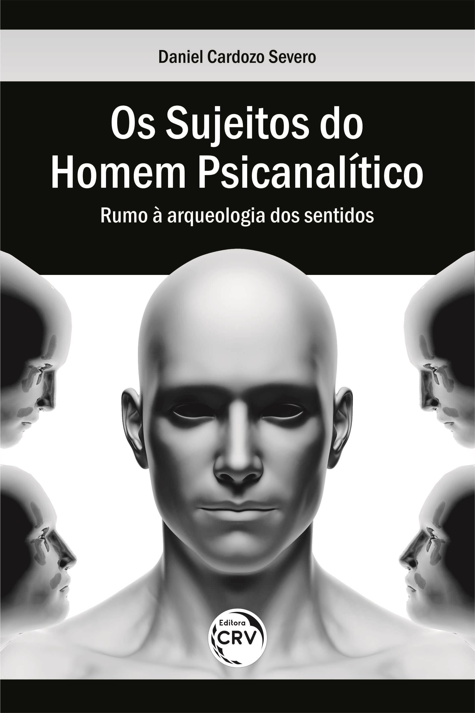 Capa do livro: OS SUJEITOS DO HOMEM PSICANALÍTICO:<br> rumo à arqueologia dos sentidos