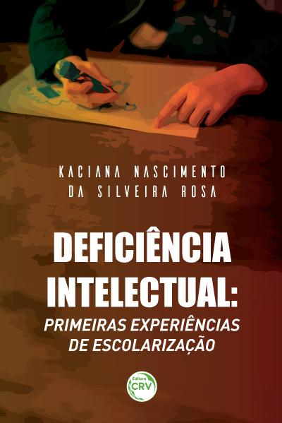 Capa do livro: DEFICIÊNCIA INTELECTUAL:<br>primeiras experiências de escolarização