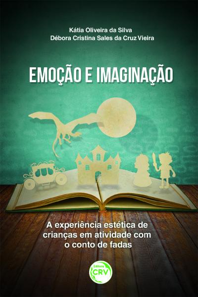 Capa do livro: EMOÇÃO E IMAGINAÇÃO:<br>a experiência estética de crianças em atividade com o conto de fadas