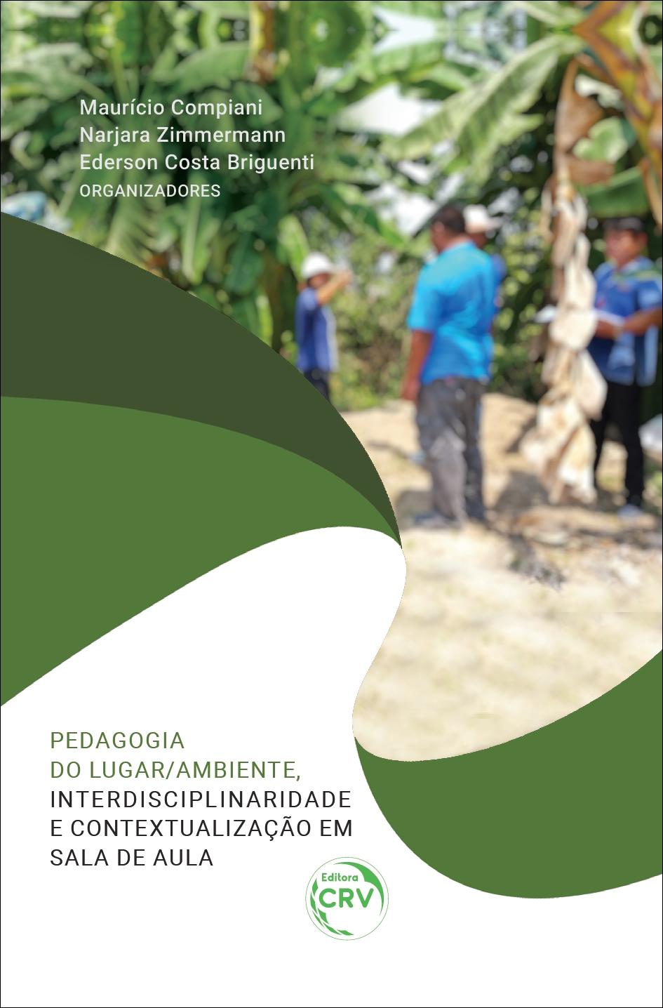 Capa do livro: PEDAGOGIA DO LUGAR/AMBIENTE, INTERDISCIPLINARIDADE E CONTEXTUALIZAÇÃO EM SALA DE AULA